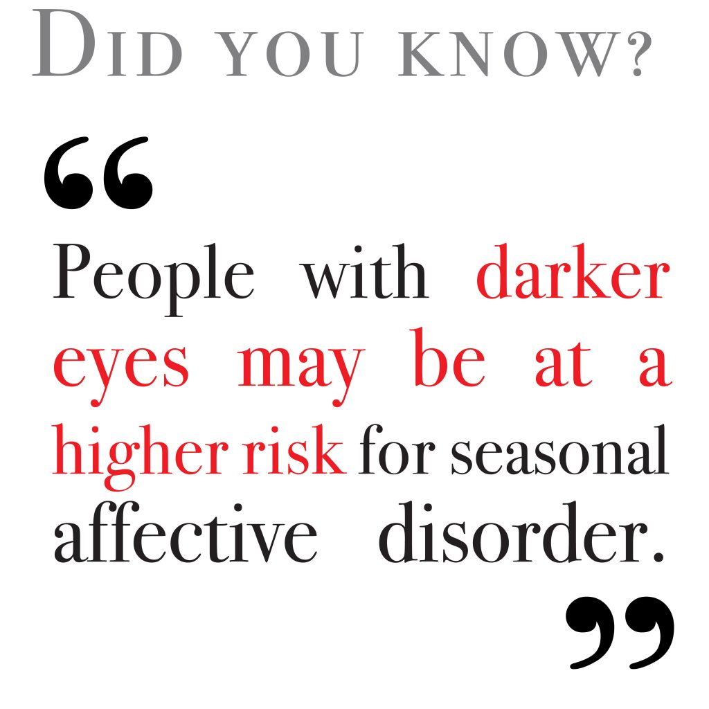 People with darker eyes may be at a higher risk for seasonal affective disorder